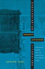 Manufacturing Modern Japanese Literature book cover