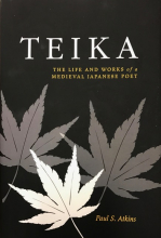Teika: The Life and Works of a Medieval Japanese Poet by Paul Atkins