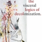 Cover image of book, The Visceral Logics of Decolonization